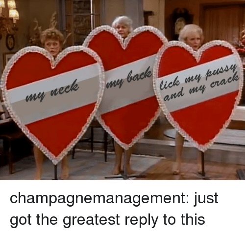 Target, Tumblr, and Blog: my neek  lick my pcssy  and my erack champagnemanagement: just got the greatest reply to this