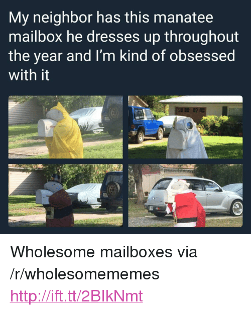 "Dresses, Http, and Wholesome: My neighbor has this manatee  mailbox he dresses up throughout  the year and I'm kind of obsessed  with it <p>Wholesome mailboxes via /r/wholesomememes <a href=""http://ift.tt/2BIkNmt"">http://ift.tt/2BIkNmt</a></p>"