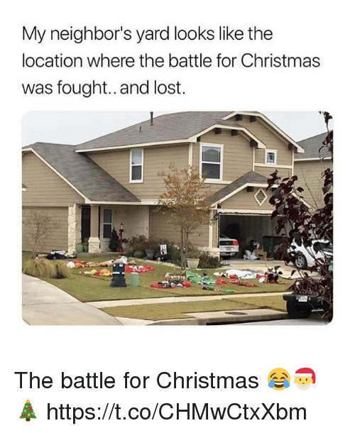 Christmas, Lost, and Neighbors: My neighbor's yard looks like the  location where the battle for Christmas  was fought.. and lost. The battle for Christmas 😂🎅🎄 https://t.co/CHMwCtxXbm