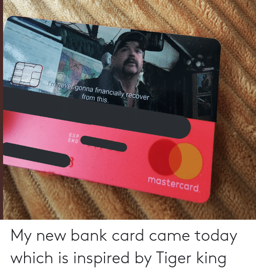 Bank, Tiger, and Today: My new bank card came today which is inspired by Tiger king