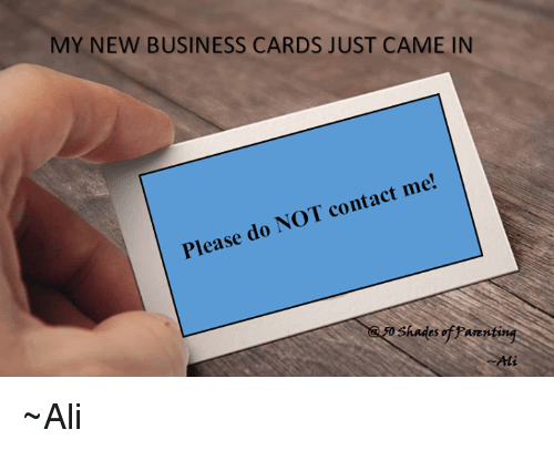 My new business cards just came in please do not contact me ali ali memes and business my new business cards just came in please do colourmoves