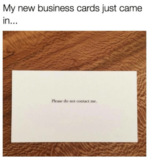 My new business cards just came in rl please do not contact me memes business and my new business cards just came in rl please colourmoves