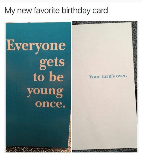 Birthday Dank And My New Favorite Card Everyone Gets To Be