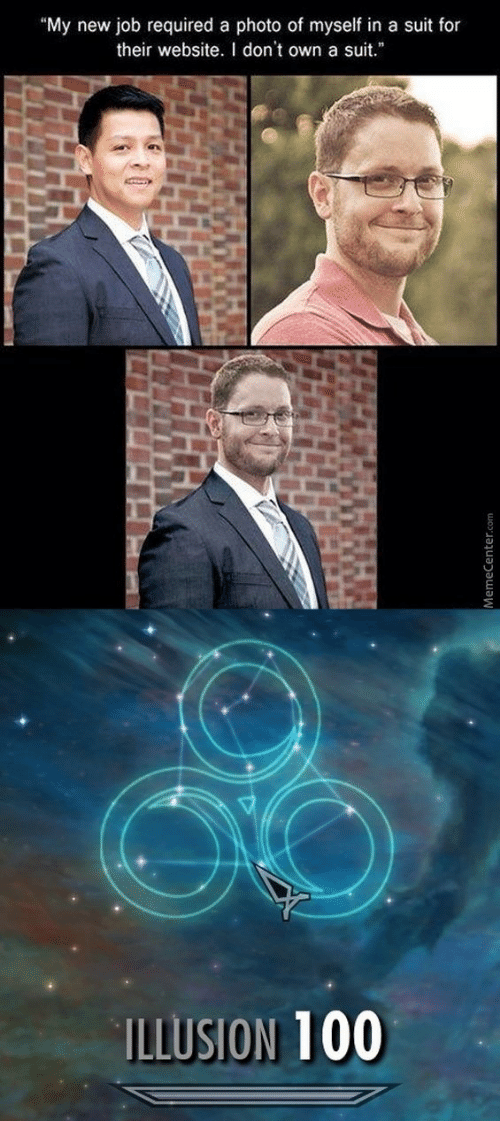 """Job, Website, and Photo: """"My new job required a photo of myself in a suit for  their website. I don't own a suit.""""  ILLUSION 100  MemeCenter"""