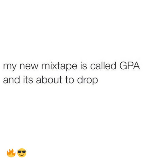my new mixtape is called gpa and its about to drop funny meme