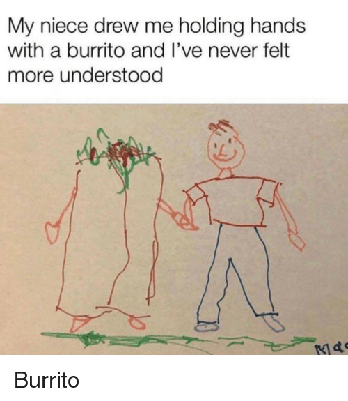 Never, Burrito, and More: My niece drew me holding hands  with a burrito and I've never felt  more understood Burrito