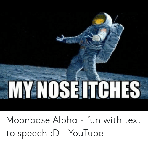 MY NOSE ITCHES Moonbase Alpha - Fun With Text to Speech D