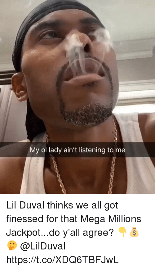 me.me: My ol lady ain't listening to me Lil Duval thinks we all got finessed for that Mega Millions Jackpot...do y'all agree? 👇💰🤔 @LilDuval https://t.co/XDQ6TBFJwL