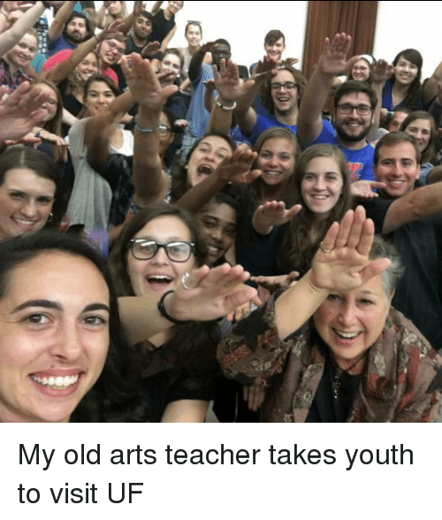 My Old Arts Teacher Takes Youth to Visit UF | Teacher Meme on ME ME