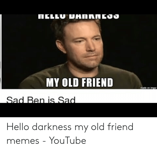 My Old Friend Hello Darkness My Old Friend Memes Youtube