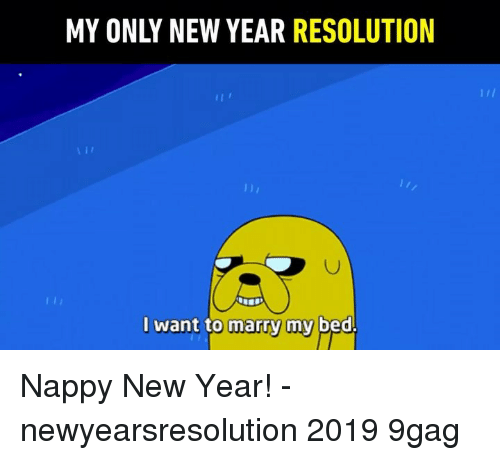 9gag, Memes, and New Year's: MY ONLY NEW YEAR RESOLUTION  AI  l want to marry my bed. Nappy New Year! - newyearsresolution 2019 9gag