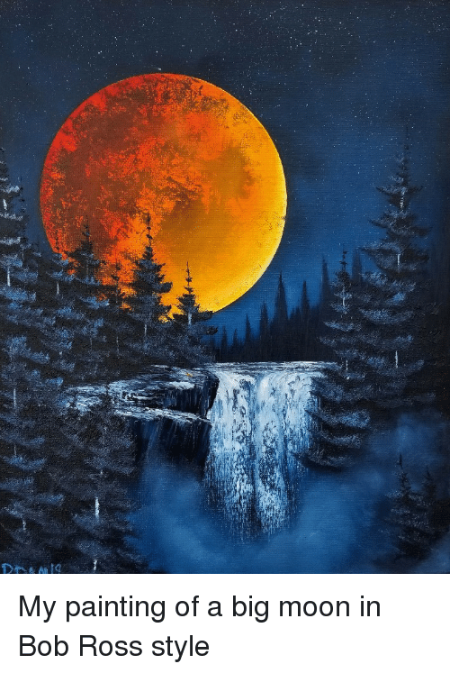 My Painting of a Big Moon in Bob Ross Style | Bob Ross Meme