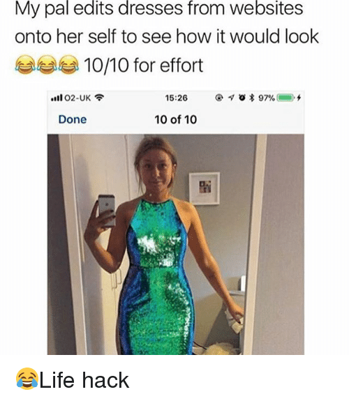 Memes, Dresses, and 🤖: My  pal  edits  dresses  from  websites  onto her self to see how it would look  부부 10/10 for effort  ·1102-UK令  Done  10 of 10 😂Life hack