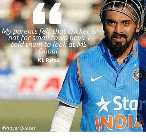 Memes, Cricket, and 🤖: My parents felt that cricket  i  not for small town boys.  told them to look at MS  Dhoni.  KL Rahul  #Player Quotes  Star