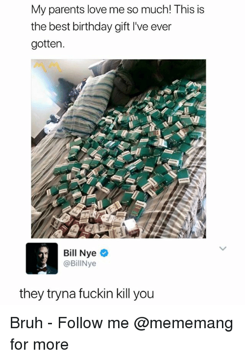Bill Nye, Birthday, and Bruh: My parents love me so much! This is  the best birthday gift I've ever  gotten.  Bill Nye o  @BillNye  they tryna fuckin kill you Bruh - Follow me @mememang for more