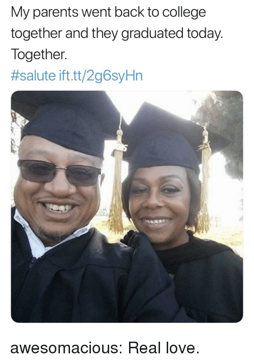 College, Love, and Parents: My parents went back to college  together and they graduated today.  Together.  #salute ift.tt/2g6sYHn awesomacious:  Real love.