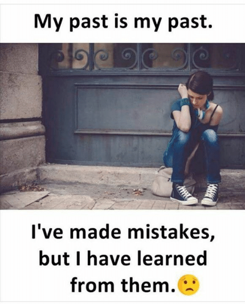 Memes, Mistakes, and 🤖: My past is my past.  l've made mistakes,  but I have learned  from them.
