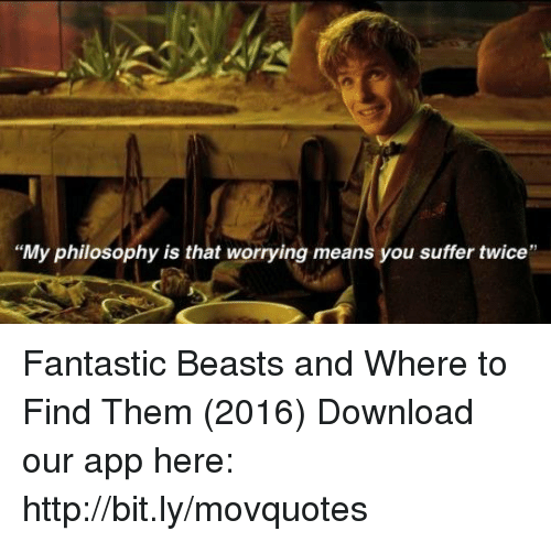 """Memes, Http, and Philosophy: """"My philosophy is that worrying means you suffer twice' Fantastic Beasts and Where to Find Them (2016)  Download our app here: http://bit.ly/movquotes"""