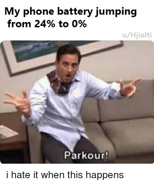Phone, Parkour, and Battery: My phone battery jumping  from 24% to 0%  u/Hjialti  Parkour i hate it when this happens