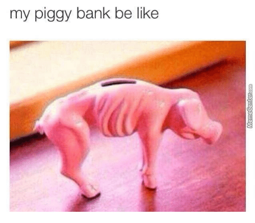be like bank and banks my piggy bank be like