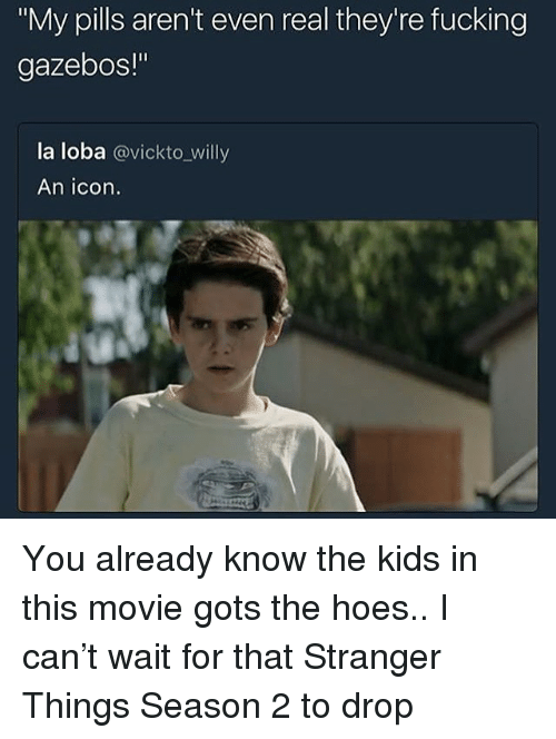"""Fucking, Hoes, and Kids: """"My pills aren't even real they're fucking  gazebos!""""  la loba @vickto_willy  An icon. You already know the kids in this movie gots the hoes.. I can't wait for that Stranger Things Season 2 to drop"""