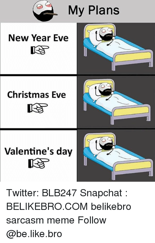 My Plans New Year Eve Christmas Eve Valentine S Day Twitter Blb247