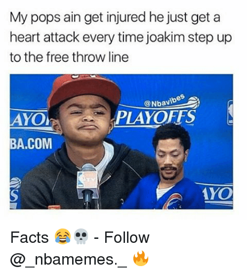Facts, Memes, and Yo: My pops ain get injured he just get a  heart attack every time joakim step up  to the free throw line  vib  PLAYOFFS  YO  A, COM  A YO Facts 😂💀 - Follow @_nbamemes._ 🔥