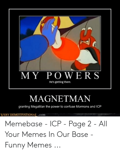 Funny, Memebase, and Memes: MY POWERS  He's getting them.  MAGNETMAN  granting MegaMan the power to confuse Mormons and ICP  VERY DEMOTIVATIONAT,.com Memebase - ICP - Page 2 - All Your Memes In Our Base - Funny Memes ...