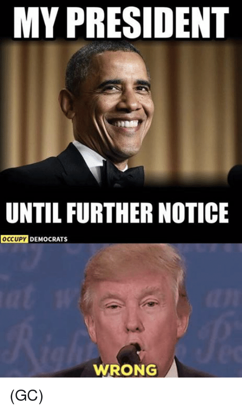 Memes, 🤖, and President: MY PRESIDENT  UNTIL FURTHER NOTICE  OCCUPY DEMOCRATS  WRONG (GC)