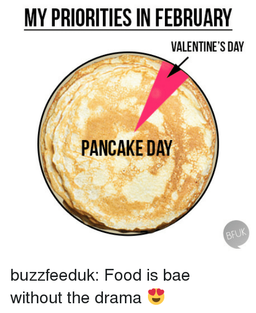 Bae, Food, and Target: MY PRIORITIES IN FEBRUARY  VALENTINE'S DAY  PANCAKE DAY  BFUK buzzfeeduk:  Food is bae without the drama 😍