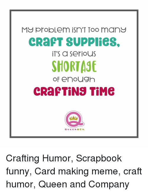 My Problem Isn T Too Man Craft Supplies It S A Serious Shortase Of