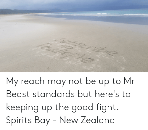 Good, New Zealand, and Fight: My reach may not be up to Mr Beast standards but here's to keeping up the good fight. Spirits Bay - New Zealand
