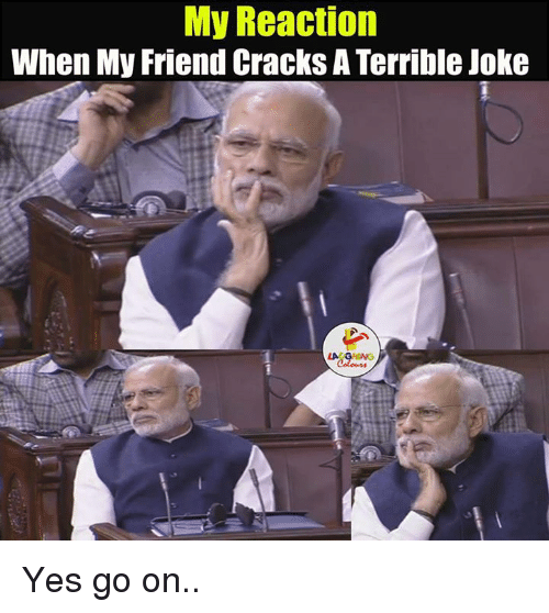 Cracked, Indianpeoplefacebook, and Crack: My Reaction  When My Friend Cracks A Terrible Joke Yes go on..
