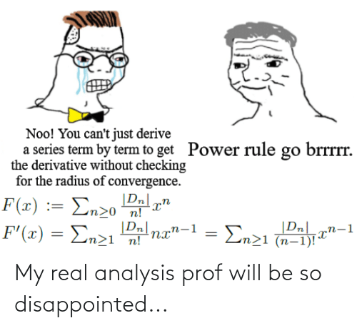 Disappointed, Will, and Real: My real analysis prof will be so disappointed...