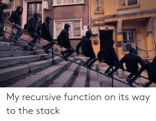 Stack, Function, and Recursive: My recursive function on its way to the stack