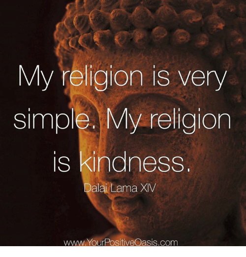 Memes, Dalai Lama, and Religion: My religion is very  simple. My religion  kinaness  s  Dalai Lama XIV  www. YourPositiveOasis.com