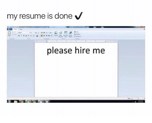 My Resume Is Done v Please Hire Me Hire Meme on meme