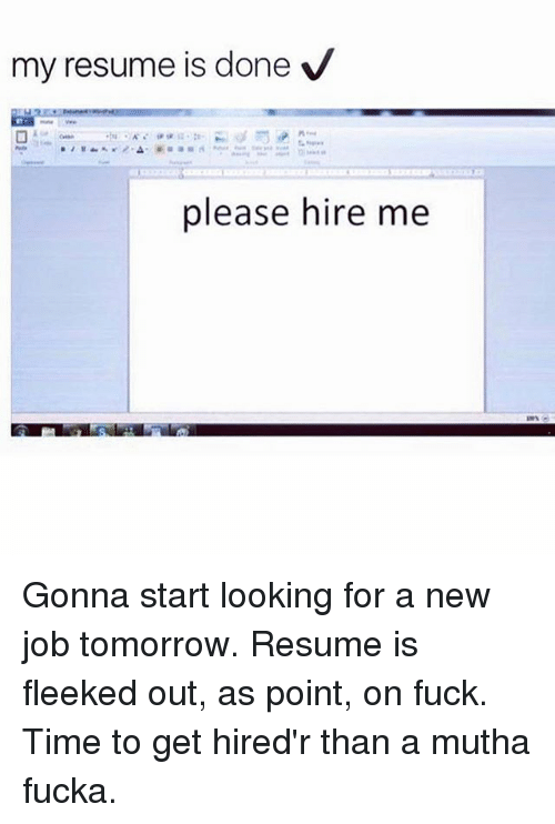 my resume is done v please hire me gonna start looking for a new