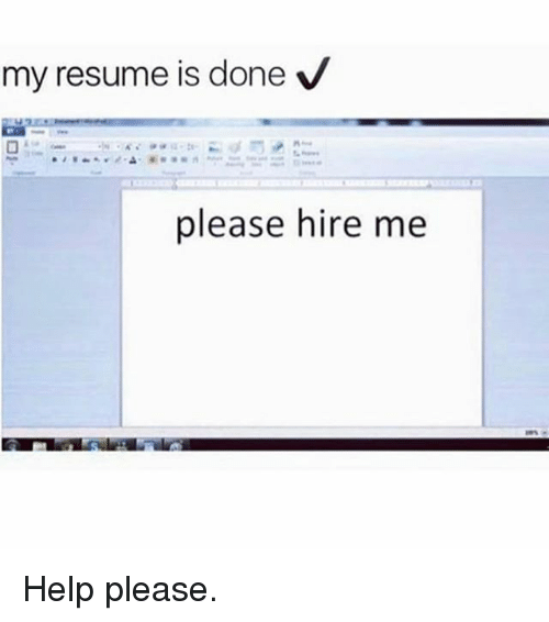My Resume Is Done v Please Hire Me Help Please | Meme on me.me