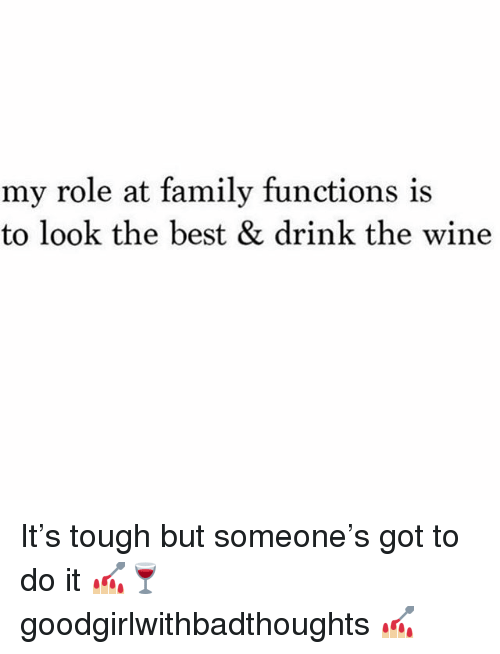 Family, Memes, and Wine: my role at family functions is  to look the best & drink the wine It's tough but someone's got to do it 💅🏼🍷 goodgirlwithbadthoughts 💅🏼