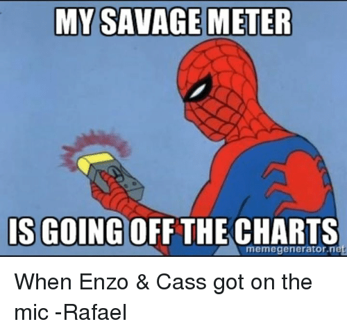 my savage meter is going off the charts memegenerator net 789195 search enzo and cass memes on me me