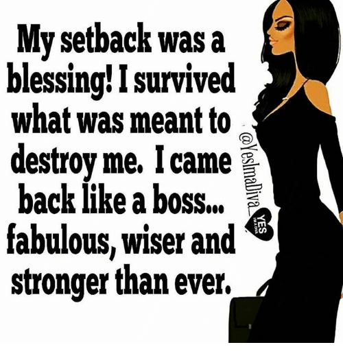 my setback was a blessing i survived what was meant 6295177 my setback was a blessing! i survived what was meant to destroy me,Blessed Meme