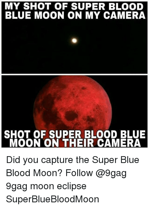9gag, Blood Moon, and Memes: MY SHOT OF SUPER BLOOD  BLUE MOON ON MY CAMERA  SHOT OF SUPER BLOOD BLUE  MOON ON THEIR CAMERA Did you capture the Super Blue Blood Moon? Follow @9gag 9gag moon eclipse SuperBlueBloodMoon