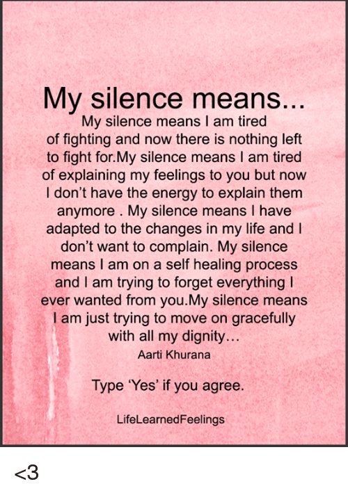 My Silence Means My Silence Means I Am Tired Of Fighting