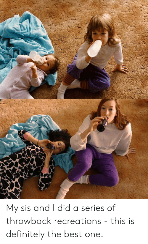 Definitely, Best, and And I Did: My sis and I did a series of throwback recreations - this is definitely the best one.