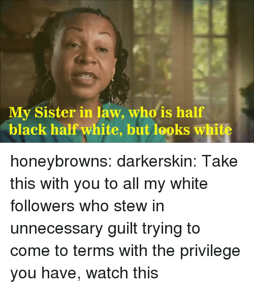Target, Tumblr, and Black: My Sister in law, who is half  black half white, but looks white honeybrowns:  darkerskin: Take this with you to all my white followers who stew in unnecessary guilt trying to come to terms with the privilege you have, watch this