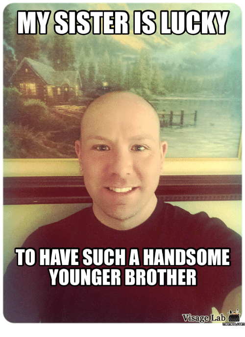 my sister is lucky to have such ahandsome younger brother 17741513 my sister is lucky to have such ahandsome younger brother,Brother Sister Memes