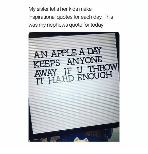my sister lets her kids make inspirational quotes for each 31228598 ✅ 25 best memes about make inspirational make inspirational memes