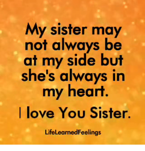 My Sister May Not Always Be At My Side But Shes Always In My Heart