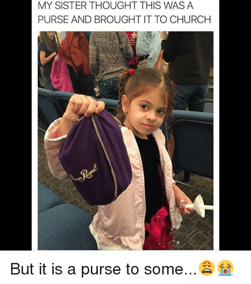 Church Funny And Sister Sister My Sister Thought This Was A Purse